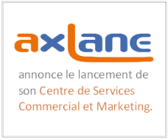 AXLANE annonce le lancement de son Centre de Services Commercial et Marketing